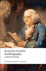 Autobiography and Other Writings : World's Classics - Benjamin Franklin
