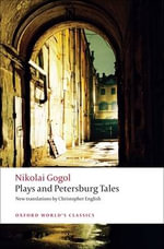 Plays and Petersburg Tales : Petersburg Tales, Marriage, the Government Inspector - Nikolai Gogol