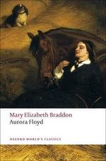 Aurora Floyd : World's Classics - Mary Elizabeth Braddon