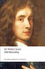 Old Mortality : World's Classics - Sir Walter Scott
