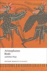 Birds and Other Plays : World's Classics - Aristophanes