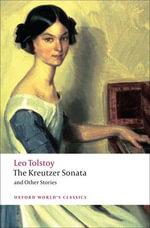 The Kreutzer Sonata and Other Stories : World's Classics - Leo Tolstoy