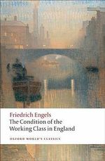 The Condition of the Working Class in England : World's Classics - Friedrich Engels