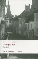 George Eliot (authors in Context) : World's Classics - Tim Dolin