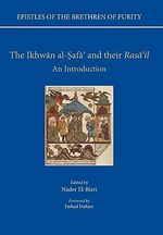 The Epistles of the Brethren of Purity - The Ikhwan Al-Safa' and Their Rasa'il : An Introduction