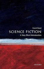 Science Fiction : A Very Short Introduction - David Seed