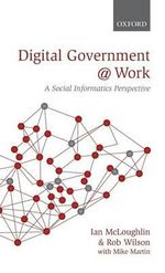 Digital Government at Work : A Social Informatics Perspective - Ian McLoughlin