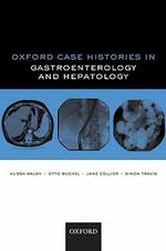 Oxford Case Histories in Gastroenterology and Hepatology : Oxford Case Histories - Alissa J. Walsh