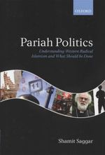 Pariah Politics : Understanding Western Radical Islamism and What Should be Done - Shamit Saggar