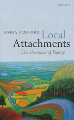 Local Attachments : The Province of Poetry - Fiona Stafford