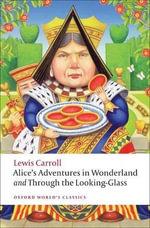 Alice's Adventures in Wonderland and Through the Looking-Glass : WITH Through the Looking-glass - Lewis Carroll