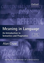 Meaning in Language : An Introduction to Semantics and Pragmatics - Alan Cruse