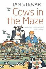 Cows in the Maze : And Other Mathematical Explorations - Ian Stewart