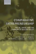 Comparative Entrepreneurship : The UK, Japan, and the Shadow of Silicon Valley - D.Hugh Whittaker