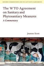 The WTO Agreement on Sanitary and Phytosanitary Measures : A Commentary - Joanne Scott