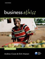 Business Ethics : Managing Corporate Citizenship and Sustainability in the Age of Globalization - Andrew Crane