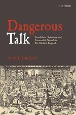 Dangerous Talk : Scandalous, Seditious, and Treasonable Speech in Pre-modern England - David Cressy