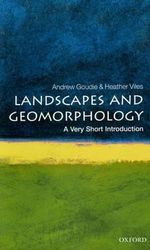 Landscapes and Geomorphology : A Very Short Introduction - Andrew S. Goudie