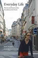Everyday Life : Theories and Practices from Surrealism to the Present - Michael Sheringham
