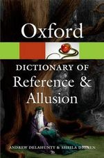 Oxford Dictionary of Reference and Allusion : Oxford Paperback Reference - Andrew Delahunty