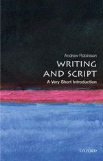 Writing and Script : A Very Short Introduction - Andrew Robinson
