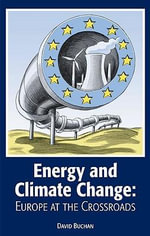 Energy and Climate Change : Europe at the Crossroads - David Buchan