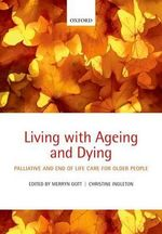 Living with Ageing and Dying : Palliative and End of Life Care for Older People