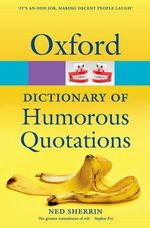 Oxford Dictionary of Humorous Quotations : Oxford Paperback Reference