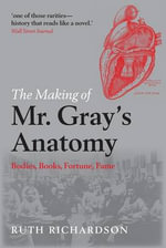 The Making of Mr Gray's Anatomy : Bodies, Books, Fortune, Fame - Ruth Richardson
