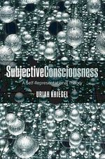 Subjective Consciousness : A Self-Representational Theory - Uriah Kriegel