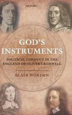 God's Instruments : Political Conduct in the England of Oliver Cromwell - Blair Worden