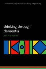 Thinking Through Dementia : International Persp Philos & Psychiatry - Julian C. Hughes