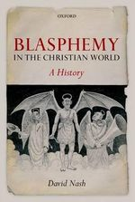 Blasphemy in the Christian World : A History - David Nash