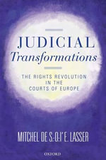 Judicial Transformations : The Rights Revolution in the Courts of Europe - Mitchel De S.-O.-L'E. Lasser