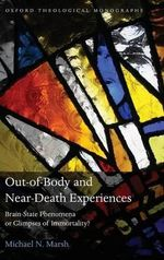 Out-of-body and Near-death Experiences : Brain-State Phenomena or Glimpses of Immortality? - Michael N. Marsh