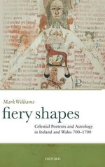 Fiery Shapes : Celestial Portents and Astrology in Ireland and Wales 700-1700 - J. Mark G. Williams