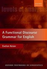 A Functional Discourse Grammar for English : Oxford Textbooks in Linguistics - Evelien Keizer