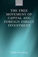 The Free Movement of Capital and Foreign Direct Investment : The Scope of Protection in EU Law - Steffen Hindelang