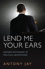 Lend Me Your Ears : Oxford Dictionary of Political Quotations