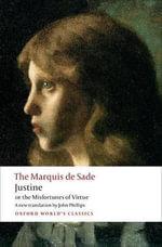 Justine, or the Misfortunes of Virtue : World's Classics - Marquis de Sade