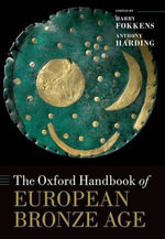 The Oxford Handbook of the European Bronze Age : Exploring the Greatest Stone Age Mystery