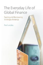 The Everyday Life of Global Finance : Saving and Borrowing in Anglo-America - Paul Langley