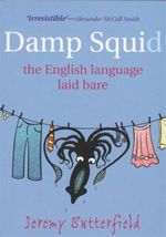Damp Squid : The English Language Laid Bare - Jeremy Butterfield