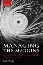 Managing the Margins : Gender, Citizenship, and the International Regulation of Precarious Employment - Leah F. Vosko