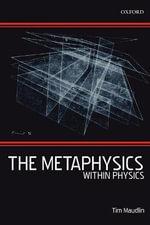 The Metaphysics within Physics - Tim Maudlin