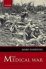 The Medical War : British Military Medicine in the First World War - Mark Harrison