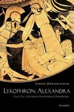 Lykophron: Alexandra : Greek Text, Translation, Commentary, and Introduction - Simon Hornblower