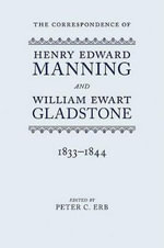The Correspondence of Henry Edward Manning and William Ewart Gladstone : 1833-1844 v. 1