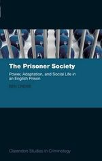 The Prisoner Society : Power, Adaptation and Social Life in an English Prison - Ben Crewe