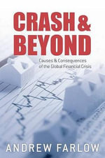 Crash and Beyond : Causes and Consequences of the Global Financial Crisis - Andrew Farlow